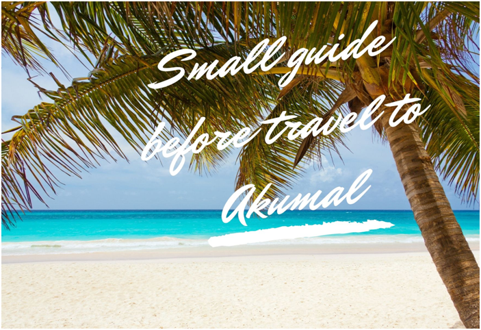 Small guide before travel to Akumal