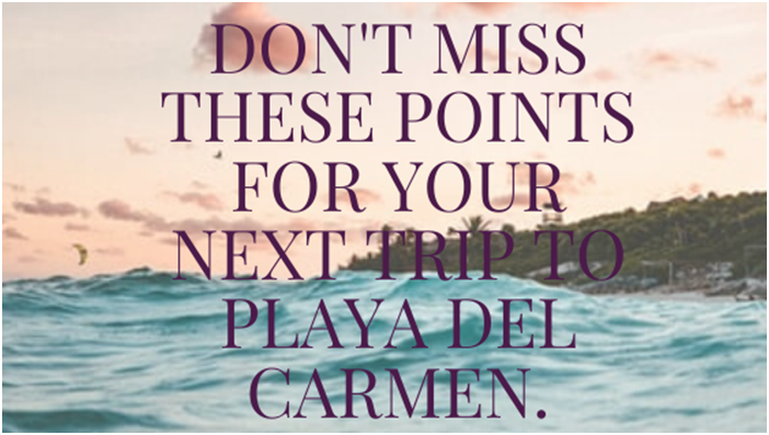 Don't miss these points for your next trip to Playa del Carmen.