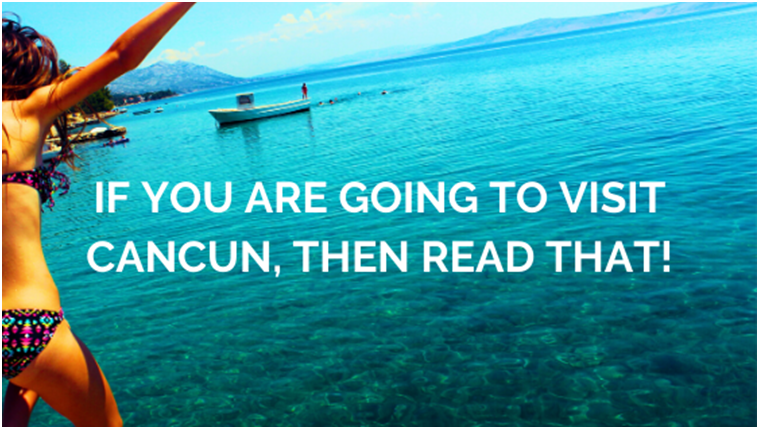 If you are going to visit Cancun, then read that!