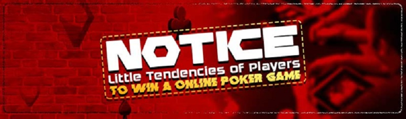 Notice Little Tendencies of Players to Win Online Poker Game