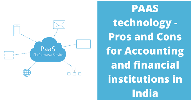 PAAS technology – Pros and Cons for Accounting and financial institutions in India