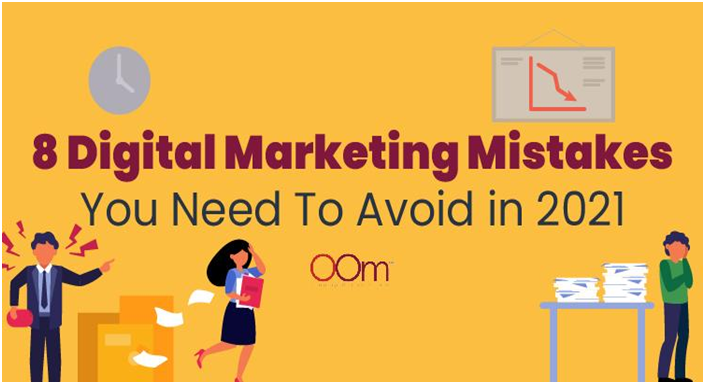 8 Digital Marketing Mistakes You Need To Avoid in 2021