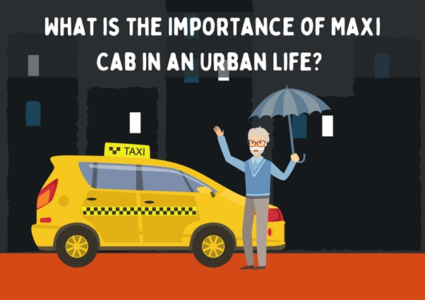 Why Maxi Cab is Helpful in an Urban Life Setting