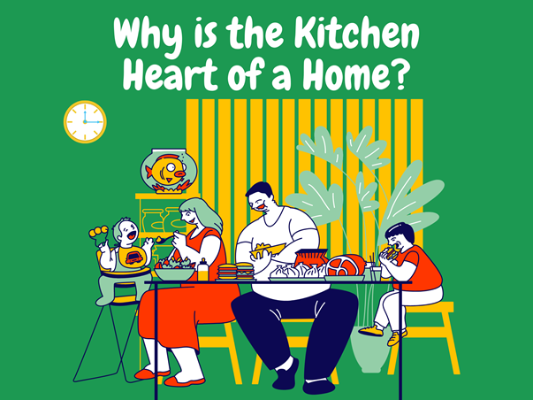 Why People Consider Kitchen as the Heart of the Home